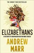 ELIZABETHANS HOW MODERN BRITAIN WAS FORG