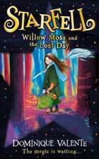 Valente, D: Starfell: Willow Moss and the Lost Day
