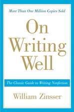 On Writing Well: The Classic Guide to Writing Nonfiction (Anniversary)