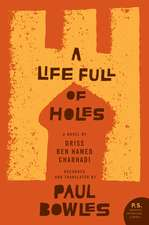 A Life Full of Holes: A Novel Recorded and Translated by Paul Bowles
