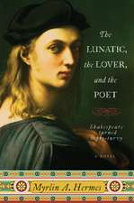 The Lunatic, the Lover, and the Poet: A Novel