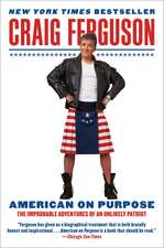 American on Purpose: The Improbable Adventures of an Unlikely Patriot