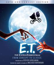 E.T. The Extra-Terrestrial from Concept to Classic: The Illustrated Story of the Film and the Filmmakers, 30th Anniversary Edition