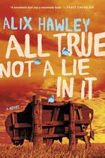 All True Not a Lie in It: A Novel