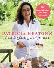 Patricia Heaton's Food for Family and Friends: 100 Favorite Recipes for a Busy, Happy Life