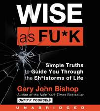 Wise As Fu*k CD: Simple Truths to Guide You Through the Sh*tstorms of Life