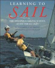 Learning to Sail: The Annapolis Sailing School Guide for Young Sailors of All Ages