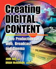 Creating Digital Content:  A Video Production Guide for Web, Broadcast, and Cinema