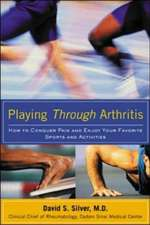 Playing Through Arthritis:  How to Conquer Pain and Enjoy Your Favorite Sports and Activities