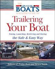 The Complete Guide to Trailering Your Boat:  How to Select, Use, Maintain, and Improve a Boat Trailer