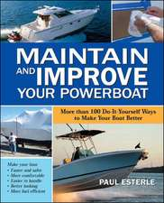 Maintain and Improve Your Powerboat: More Than 100 Do-It-Yourself Ways to Make Your Boat Better