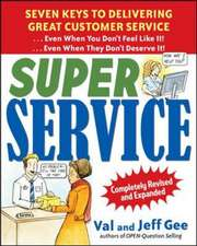 Super Service:  Seven Keys to Delivering Great Customer Service...Even When You Don't Feel Like It!...Even When They Don't Deserve It!, Completely Revi