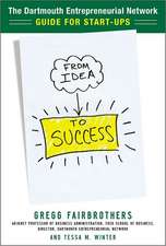 From Idea to Success: The Dartmouth Entrepreneurial Network Guide for Start-Ups