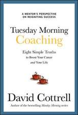 Tuesday Morning Coaching: Eight Simple Truths to Boost Your Career and Your Life