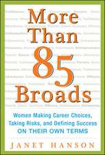 More Than 85 Broads: Women Making Career Choices, Taking Risks, and Defining Success - On Their Own Terms