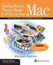 Making Movies, Photos, Music & DVDs on Your Mac: Using Apple's Digital Hub