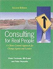 Consulting for Real People: A Client-Centred Approach for Change Agents and Leaders