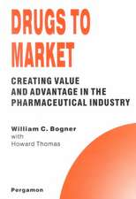 Drugs to Market:  Creating Value and Advantage in the Pharmaceutical Industry