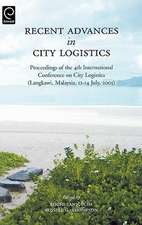 Recent Advances in City Logistics: Proceedings of the 4th International Conference on City Logistics (Langkawi, Malaysia, 12-14 July, 2005)