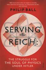 Ball, P: Serving the Reich