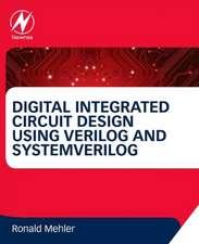 Digital Integrated Circuit Design Using Verilog and Systemverilog