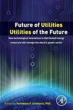 Future of Utilities - Utilities of the Future: How Technological Innovations in Distributed Energy Resources Will Reshape the Electric Power Sector
