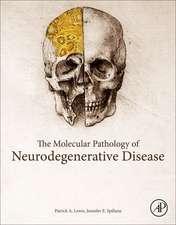 The Molecular and Clinical Pathology of Neurodegenerative Disease