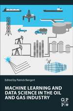 Machine Learning and Data Science in the Oil and Gas Industry: Best Practices, Tools, and Case Studies
