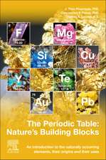 The Periodic Table: Nature's Building Blocks: An Introduction to the Naturally Occurring Elements, Their Origins and Their Uses