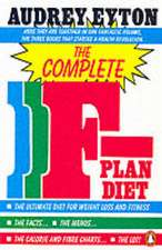 The Complete F-Plan Diet: The F-Plan, The F-Plan Calorie and Fibre Chart, F-Plus