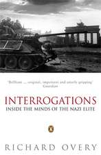 Interrogations: Inside the Minds of the Nazi Elite