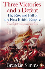 Three Victories and a Defeat: The Rise and Fall of the First British Empire, 1714-1783