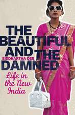 The Beautiful and the Damned: Life in the New India