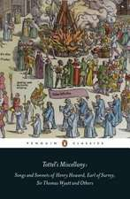 Tottel's Miscellany: Songs and Sonnets of Henry Howard, Earl of Surrey, Sir Thomas Wyatt and Others