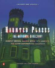 Haunted Places:  Ghostly Abodes, Sacred Sites, UFO Landings, and Other Su Pernatural Locations