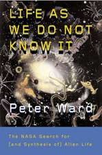 Life As We Do Not Know It: The NASA Search for (and synthesis of) Alien Life