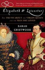 Elizabeth & Leicester:  The Truth about the Virgin Queen and the Man She Loved