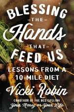 Blessing The Hands That Feed Us: Lessons from a 10 Mile Diet