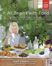 It All Begins With Food: From Baby's First Words to Wholesome Family Meals: Over 120 Delicious Recipes for Clean Eating and Healthy Living