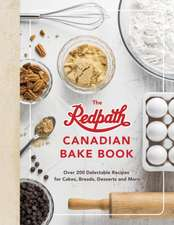 The Redpath Canadina Bake Book: Over 200 Delectable Recipes for Cakes, Breads, Desserts and More