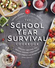 The School Year Survival Cookbook: Healthy Recipes and Sanity-Saving Strategies for Every Family and Every Meal (Even Snacks)