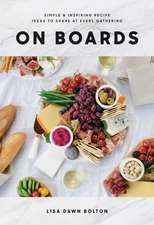 On Boards: Simple and Inspiring Recipes and Ideas to Share at Every Gathering