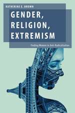 Gender, Religion, Extremism: Finding Women in Anti-Radicalization