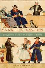 Yankel's Tavern: Jews, Liquor, and Life in the Kingdom of Poland