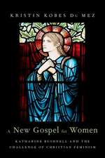 A New Gospel for Women: Katharine Bushnell and the Challenge of Christian Feminism