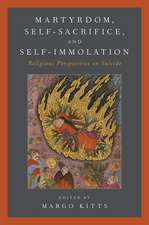 Martyrdom, Self-Sacrifice, and Self-Immolation: Religious Perspectives on Suicide