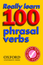 Really Learn 100 Phrasal Verbs: Learn the 100 most frequent and useful phrasal verbs in English in six easy steps.