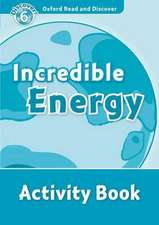 Oxford Read and Discover: Level 6: Incredible Energy Activity Book