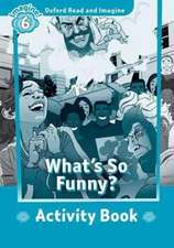 Oxford Read and Imagine: Level 6: What's So Funny? Activity Book