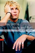 Oxford Bookworms Library: Level 2:: Too Old to Rock and Roll and Other Stories
